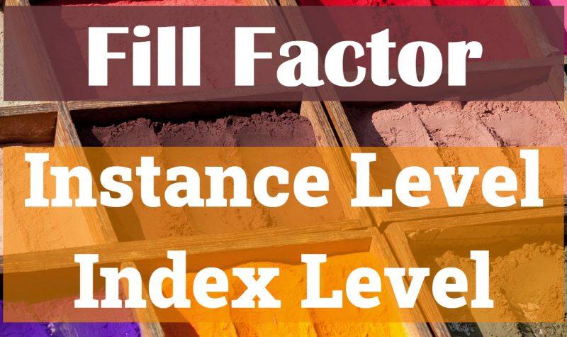 SQL SERVER - Fill Factor - Instance Level or Index Level fillfactor-800x475