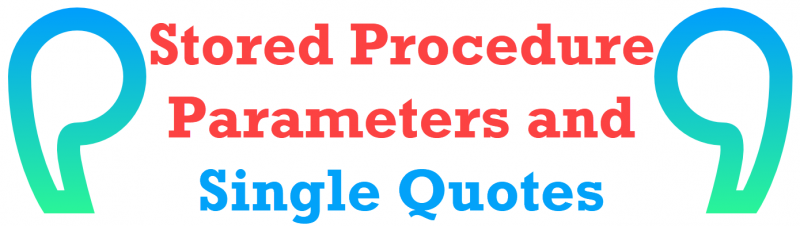 SQL SERVER - Stored Procedure Parameters and Single Quotes procedureparameters-800x226