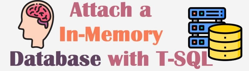 SQL SERVER - Attach an In-Memory Database with T-SQL withtsql-1-800x230