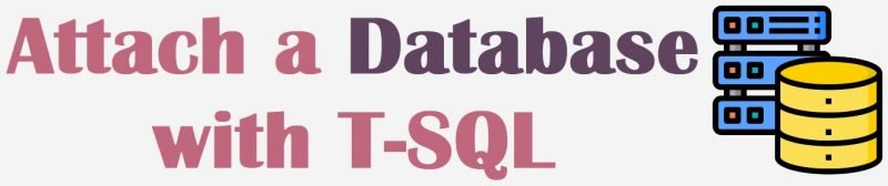 SQL SERVER - Attach a Database with T-SQL withtsql-800x168