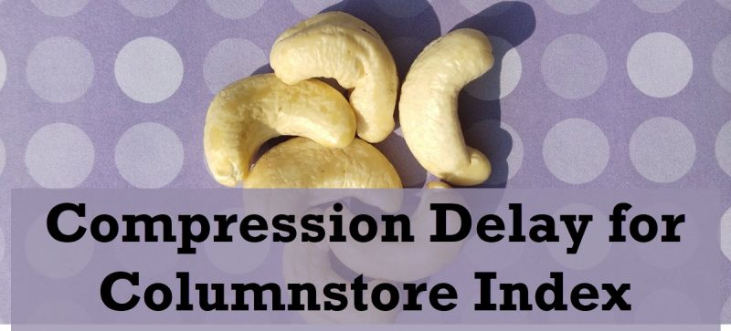 SQL SERVER - Compression Delay for Columnstore Index compresseddelay-800x363