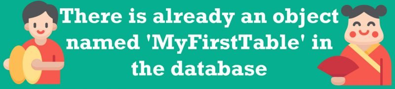 SQL SERVER - Fix: There is already an object named 'MyFirstTable' in the database PKerror-800x182