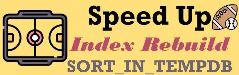 SQL SERVER - Speed Up Index Rebuild with SORT IN TEMPDB SORT-IN-TEMPDB-800x252