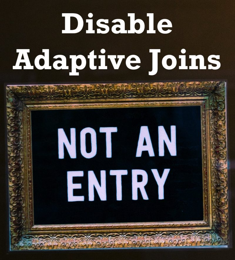 SQL SERVER - Disable Adaptive Joins disableadaptive-800x883