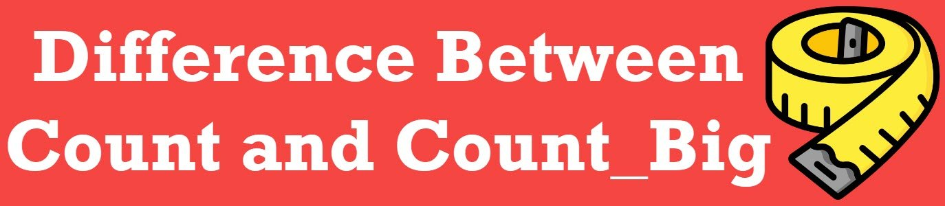 SQL SERVER – Difference Between Count and Count_Big