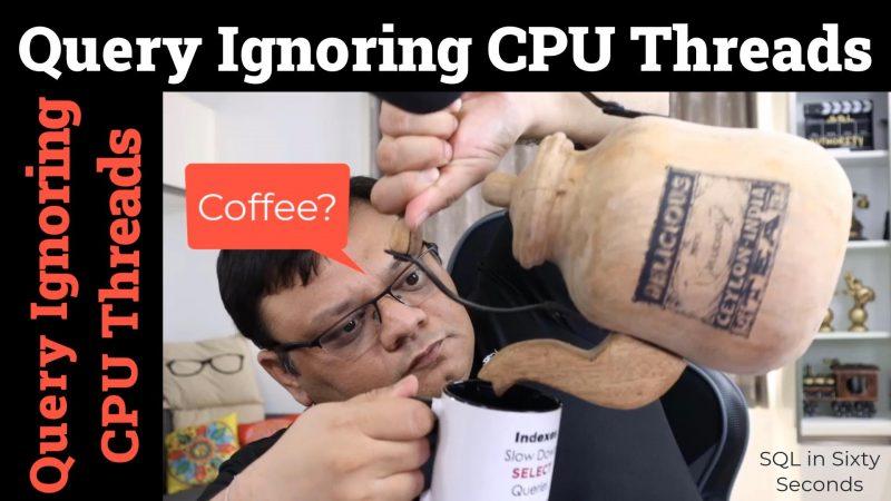 Query Ignoring CPU Threads - SQL in Sixty Seconds #161 161-QueryIgnoringCPU-ytimage-800x450