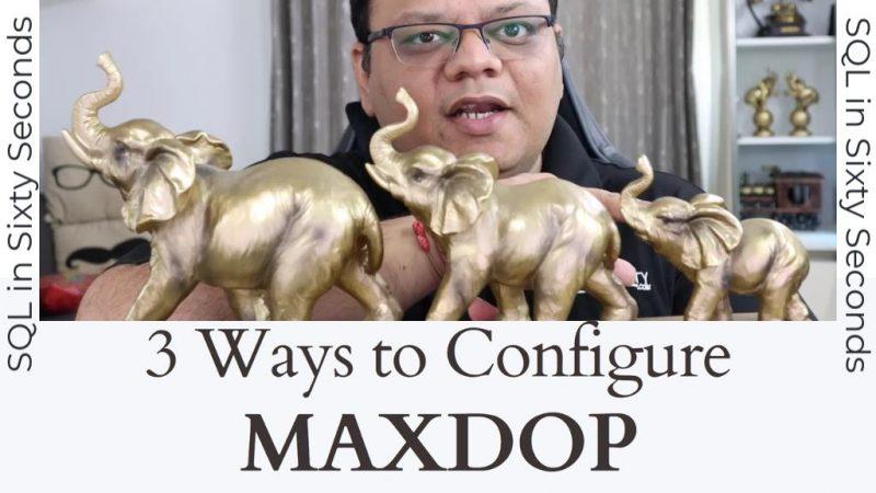 3 Ways to Configure MAXDOP - SQL in Sixty Seconds #166 166-3ways-MAXDOP-yt-800x450