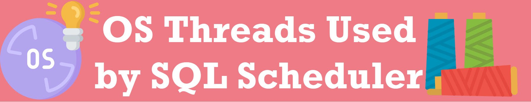 SQL SERVER – OS Threads Used by SQL Scheduler