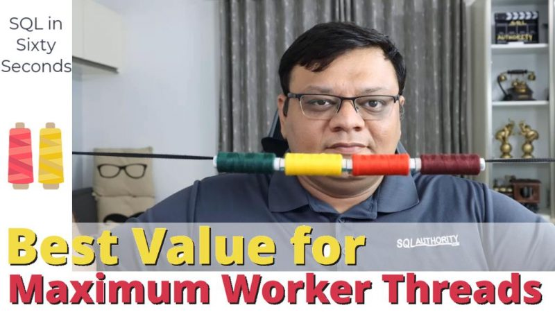 Best Value for Maximum Worker Threads - SQL in Sixty Seconds #170 170-MaxWorkerThreads-yt-800x450
