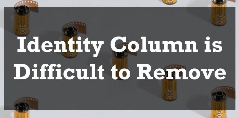 SQL SERVER - Identity Column is Difficult to Remove IDcol-800x397