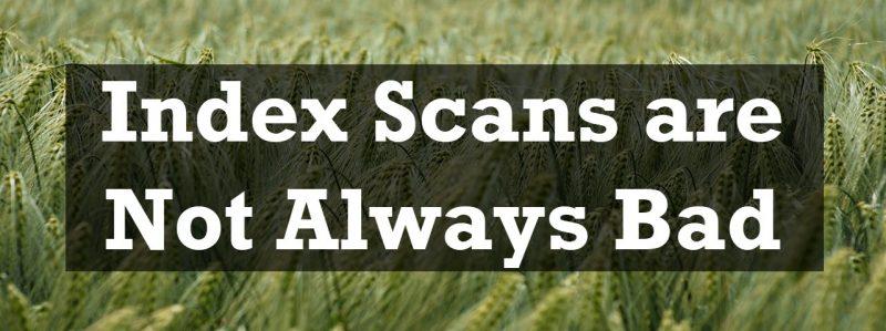 SQL SERVER - Index Scans are Not Always Bad indexscan-800x299