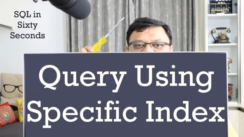 Queries Using Specific Index - SQL in Sixty Seconds #180 180-IndexQuery-yt-800x450