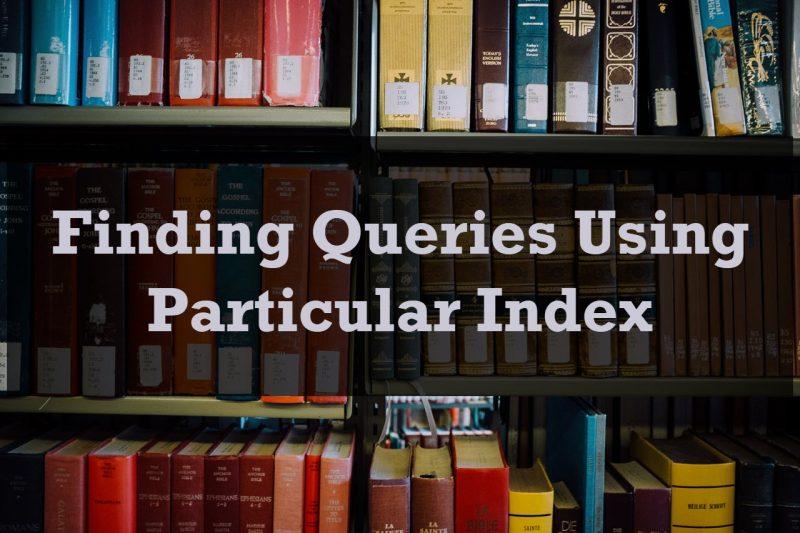 SQL SERVER - Finding Queries Using Particular Index ParticularIndex-800x533
