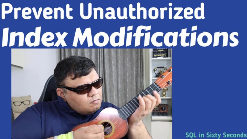 Prevent Unauthorized Index Modifications - SQL in Sixty Seconds #183 183-DatabaseTrigger-yt-800x450