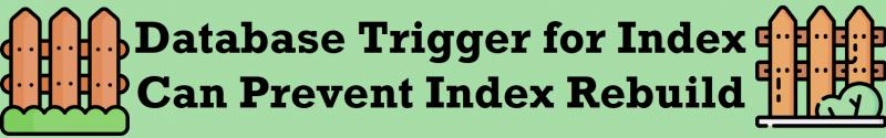SQL SERVER - Database Trigger for Index Can Prevent Index Rebuild PreventIndex-800x125