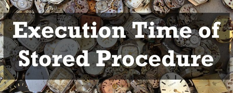 SQL SERVER - Execution Time of Stored Procedures TimeofStoredProcedure-800x319