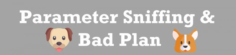 SQL SERVER - Parameter Sniffing and Bad Plan sniff-800x189