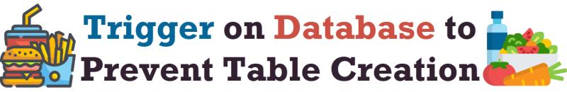 SQL SERVER - Trigger on Database to Prevent Table Creation triggerondatabase-800x130