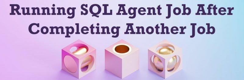 SQL SERVER - Running SQL Agent Job After Completing Another Job Agent-Job-800x262