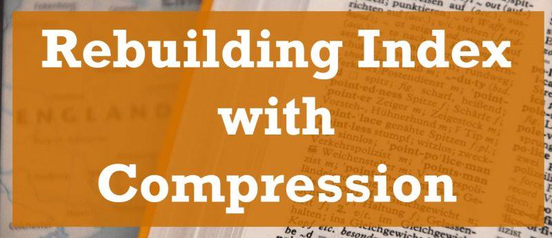 SQL SERVER - Rebuilding Index with Compression Index-with-Compression-800x345