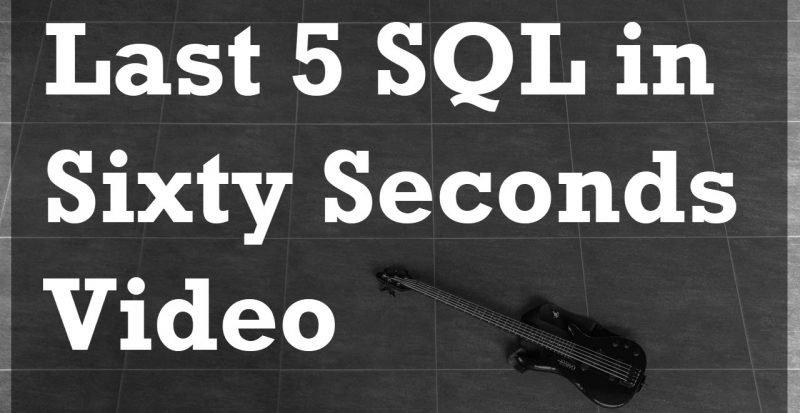 SQL SERVER - Last 5 SQL in Sixty Seconds Video Last5SQL-800x413