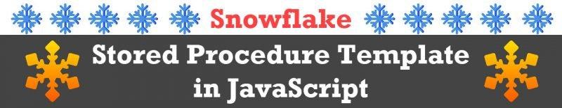 Snowflake - Stored Procedure Template in JavaScript ProcedureTemplate-800x155